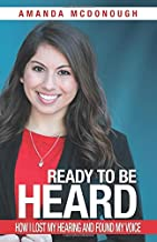 Ready to be Heard: How I Lost My Hearing and Found My Voice