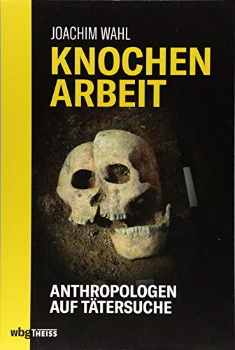 Knochenarbeit: Anthropologen auf Verbrecherjagd: Anthropologen auf Tätersuche