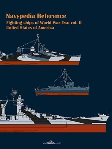 Fighting ships of World War Two 1937 - 1945. Volume II. United States of America (Navypedia reference. Fighting ships of World War Two. Book 2) by [Ivan Gogin, Alexander Dashyan]