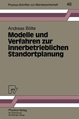 Modelle und Verfahren zur innerbetrieblichen Standortplanung (Physica-Schriften zur Betriebswirtschaft Bd. 48) (Physica-Schriften zur Betriebswirtschaft, 48, Band 48)