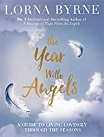 The Year With Angels: A guide to living lovingly through the seasons