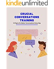 Crucial Conversations Training: 18 Topics for Better Conversations Every Day: Crucial Conversation Ideas to Start (English Edition)