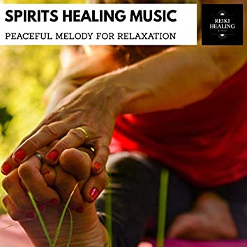 Spirits Healing Music - Peaceful Melody For Relaxation