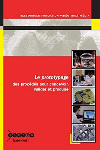 Le Prototypage - des Procédés pour Concevoir, Valider et Produire