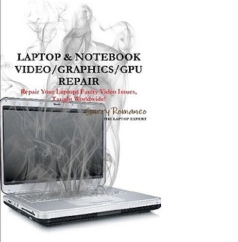 LAPTOP & NOTEBOOK VIDEO/GRAPHICS/GPU REPAIR INSTRUCTIONS (English Edition)