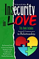 Insecurity in Love: 2 Books in 1- Communication and Anxiety in Relationship. The Ultimate Guide to Overcome Couple Conflicts, Negative Thinking and Build Trust for a Happier Relationship