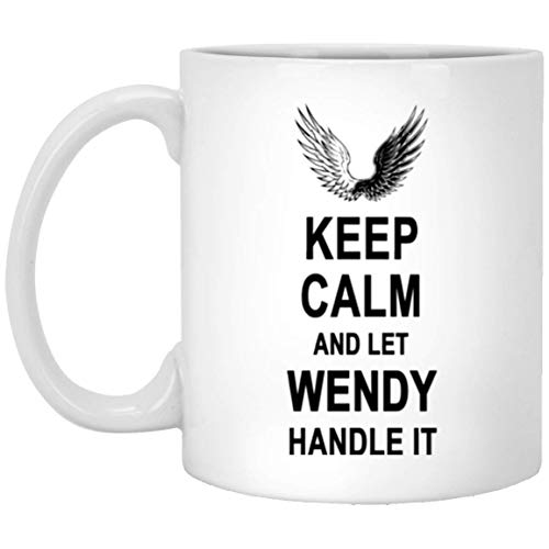 Mug with Name - Keep Calm and let Wendy Handle it Coffee Cup - Personalized Thank You Gifts for Men Women on Birthday Christmas Special Event - Perfect Gift Tea Cups White 11oz Ceramic
