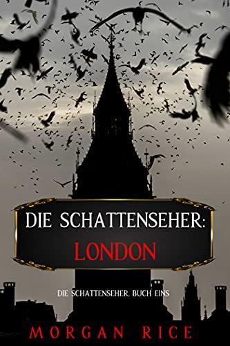 Die Schattenseher: London (Die Schattenseher – Buch Eins)