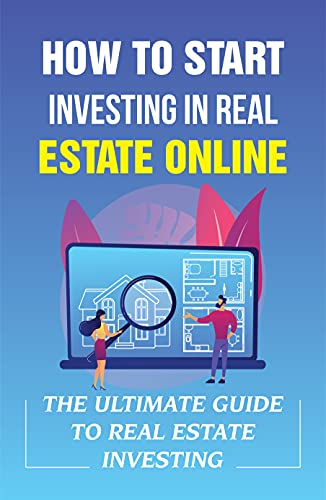 How To Start Investing In Real Estate Online: The Ultimate Guide To Real Estate Investing: Commercial Real Estate Investing Online Course (English Edition)