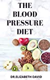 THE BLOOD PRESSURE DIET: Delicious Recipe Food List ,Meal Plan and Cookbook To Lower Blood Pressure and Healthy Living