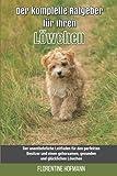 Der komplette Ratgeber für Ihren Löwchen: Der unentbehrliche Leitfaden für den perfekten Besitzer und einen gehorsamen, gesunden und glücklichen Löwchen