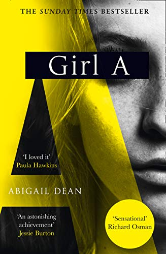Girl A: The Sunday Times best seller, an astonishing new crime thriller debut novel from the biggest literary fiction voice of 2021 by [Abigail Dean]