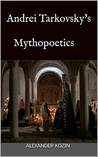 Andrei Tarkovsky's Mythopoetics (English Edition)