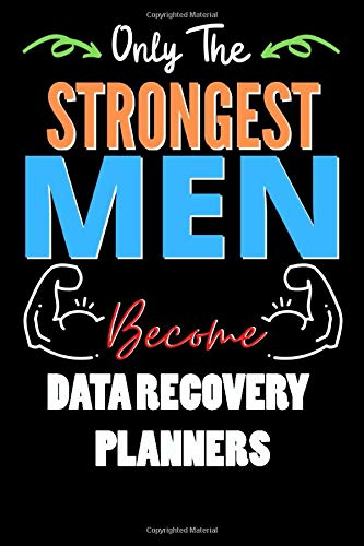 Only The Strongest Man Become DATA RECOVERY PLANNERS  - Funny DATA RECOVERY PLANNERS Notebook & Journal For Fathers Day & Christmas Or Birthday: Lined ... 120 Pages, 6x9, Soft Cover, Matte Finish