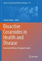 Bioactive Ceramides in Health and Disease: Intertwined Roles of Enigmatic Lipids (Advances in Experimental Medicine and Biology, 1159)