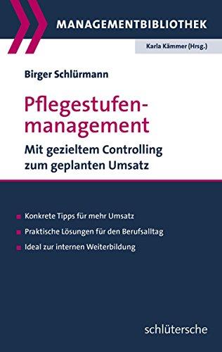 Pflegestufenmanagement: Mit gezieltem Controlling zum geplanten Umsatz von Karla Kämmer (Herausgeber), Birger Schlürmann (5. November 2013) Broschiert