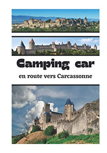 Camping car en route vers Carcassonne: Carnet de voyage en camping car /Parfait complément à votre guide de voyage/ journal de voyage à completer /partez decouvrir Carcassonne