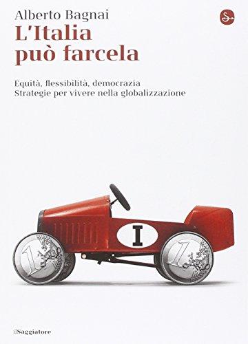 L'Italia può farcela. Equità, flessibilità e democrazia. Strategie per vivere nella globalizzazione
