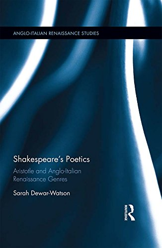Shakespeare's Poetics: Aristotle and Anglo-Italian Renaissance Genres (Anglo-Italian Renaissance Studies Book 17)
