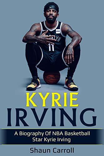 Kyrie Irving: A biography of NBA basketball star Kyrie Irving