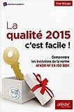La qualité 2015 c'est facile ! Comprendre les évolutions de la nouvelle norme AFNOR NF en ISO 9001.