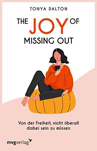 The Joy of Missing Out: Von der Freiheit, nicht überall dabei sein zu müssen