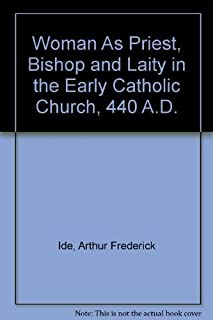Woman As Priest, Bishop and Laity in the Early Catholic Church, 440 A.D.
