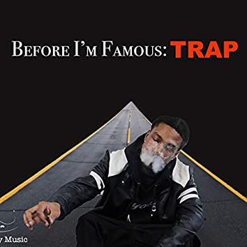Before I'm Famous: Trap