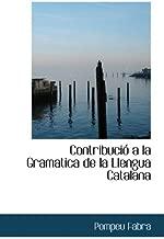 Contribuci?3 a la Gramatica de la Llengua Catalana by Pompeu Fabra (2009-05-13)