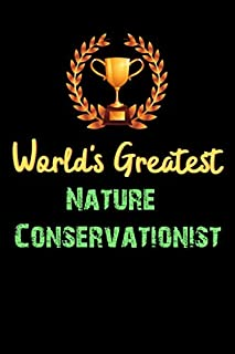 World's Greatest Nature Conservationist - Funny Gifts For Nature Conservationist Notebook And Journal Gift Ideas: Lined No...