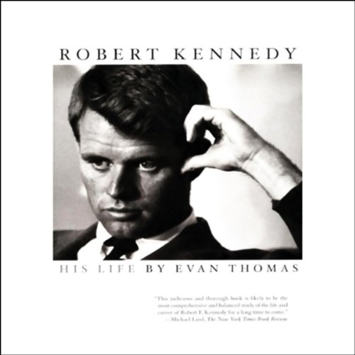 Robert Kennedy     His Life              By:                                                                                                                                 Evan Thomas                               Narrated by:                                                                                                                                 Ray Porter                      Length: 20 hrs and 15 mins     238 ratings     Overall 4.5