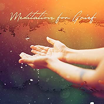 Meditation for Grief: Soothing Music to Heal after a Loss, Coping with Sadness, Release Emotional Pain