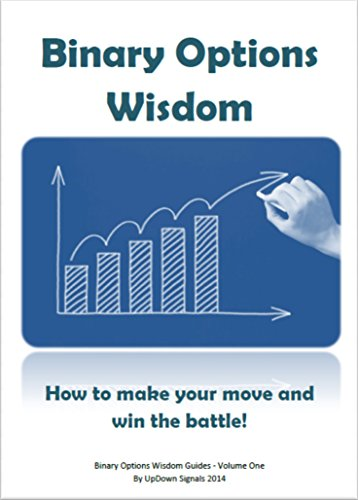 Binary Options Wisdom: How to make your move and win the battle! (Binary Options Wisdom Guides Book 1) (English Edition)