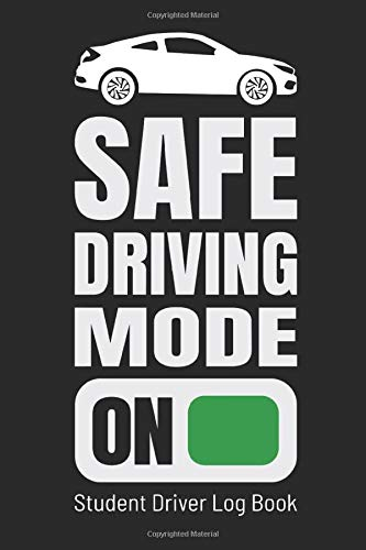 Student Driver Log Book: Safe Driving Mode On: New Driver Gift Log Book, Driver's Ed Notebook Teens,