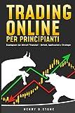 Trading Online per Principianti: Guadagnare dai Mercati Finanziari - Metodi, Applicazioni e Strategie