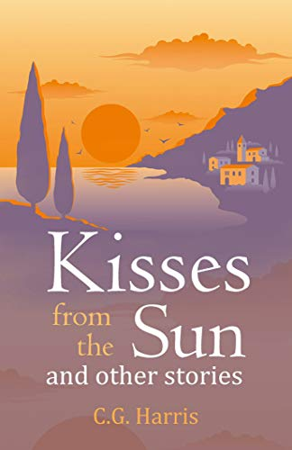 Book: Kisses from the Sun and other stories *** Top 3 Book *** by C.G. Harris