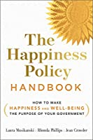 The Happiness Policy Handbook: How to Make Happiness and Well-Being the Purpose of Your Government