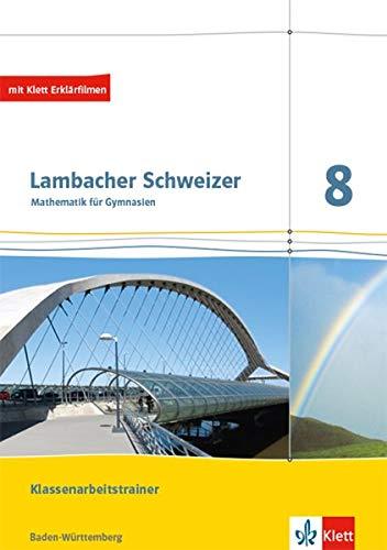Lambacher Schweizer Mathematik 8. Ausgabe Baden-Württemberg: Klassenarbeitstrainer. Schülerheft mit Lösungen Klasse 8 (Lambacher Schweizer. Ausgabe für Baden-Württemberg ab 2014)