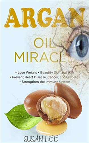 argan oil miracl: brilliant uses of argan oil for a perfect health an skin an hair and beaury Shampoo Mask Nails loss hair feet Pregnancy Fighting Cancer (English Edition)