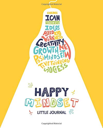 Happy Mindset Little Journal: Kids Interactive Journal Prompts and Daily Activities to Help Children Develop a Growth Mindset. Colorful, Self-Learning and Fun! (Ages 6-12)