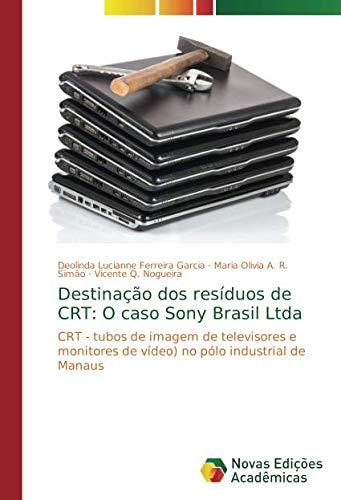 Destinação dos resíduos de CRT: O caso Sony Brasil Ltda: CRT - tubos de imagem de televisores e monitores de vídeo) no pólo industrial de Manaus