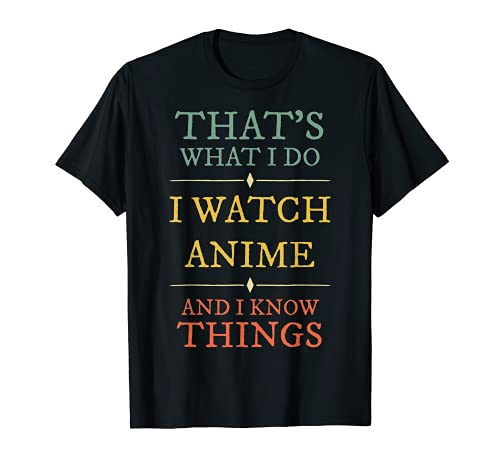 I Watch Anime I Know Things Shirt Anime Lover Funny Gift