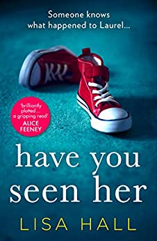 Have You Seen Her: The new psychological thriller from bestseller Lisa Hall by [Lisa Hall]