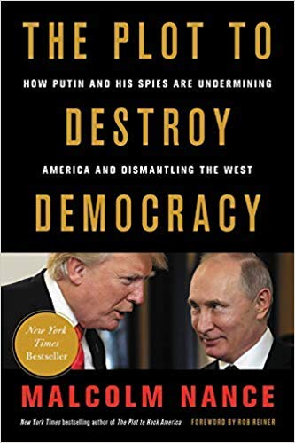 by Malcolm Nanceand Rob Reiner - The Plot to Destroy Democracy: How Putin and His Spies are Undermining America and Dismantling The West (Hardcover) Hachette Books (June 26, 2018) - [Bargain Books]