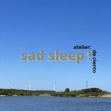 Sad Sleep!