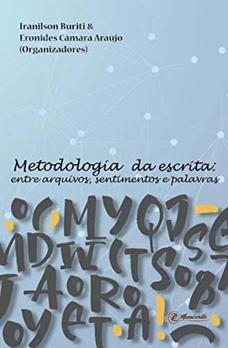 Metodologia da escrita: Entre arquivos, sentimentos e palavras (Portuguese Edition)