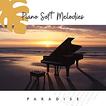 Piano Soft Melodies Paradise: 2019 Instrumental Piano Music Collection, Soft Tracks Composed for Relaxation, Clear Mind from Bad Thoughts, Calm Down & Stress Relief