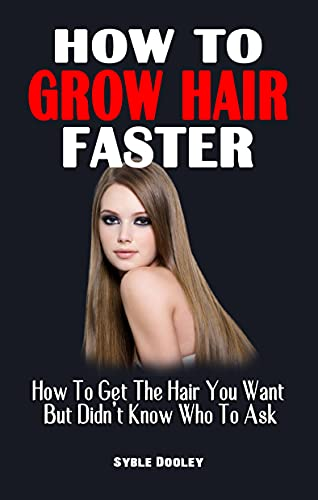 HOW TO GROW HAIR FASTER: How To Get The Hair You Want But Didn't Know Who To Ask - Ultimate Guide On How To Cure And Reverse Hair Loss (English Edition)