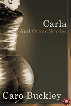 Carla and Other Stories (BDSM Erotica Book 22) by [Caro Buckley]