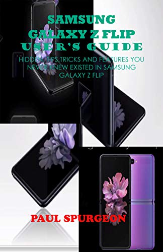 Samsung Galaxy  Z  Flip user's Guide : Hidden, Tips, Tricks and Features You Never Knew Existed In Samsung Galaxy Z Flip (English Edition)